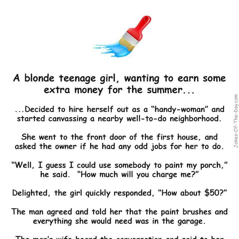 "A blonde teenage girl, wanting to earn some extra money for the summer, decided to hire herself out as a ""handy-woman"".. -funny joke"