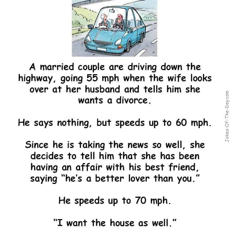 A married couple are driving down the highway when the wife tells her husband she wants a divorce. He says nothing, until - funny jokes