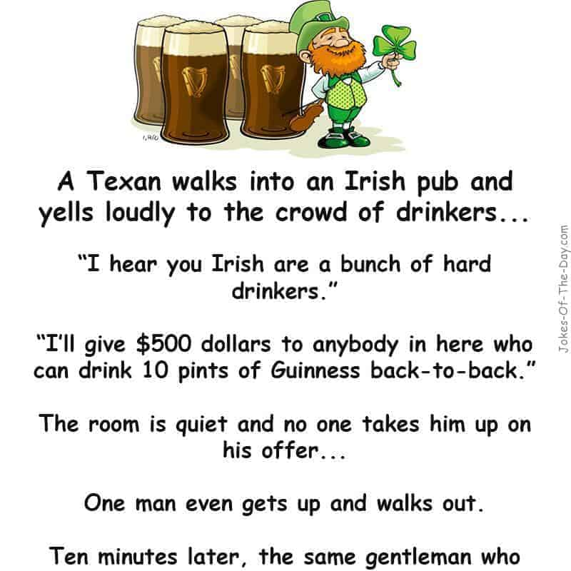 A Texan walks into an Irish Pub and clears his voice to the crowd of drinkers. I'll give $500 American Dollars to anybody in... -funny joke