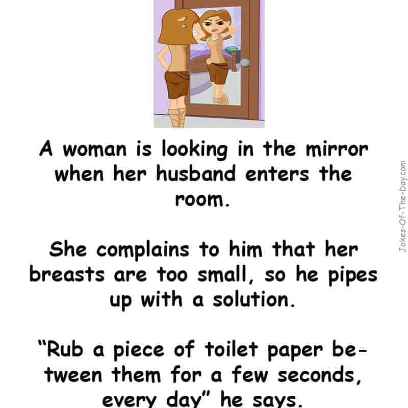 A woman is looking in the mirror and thinking her breasts are too small. Her husband offers his advice, which is hilarious - funny joke