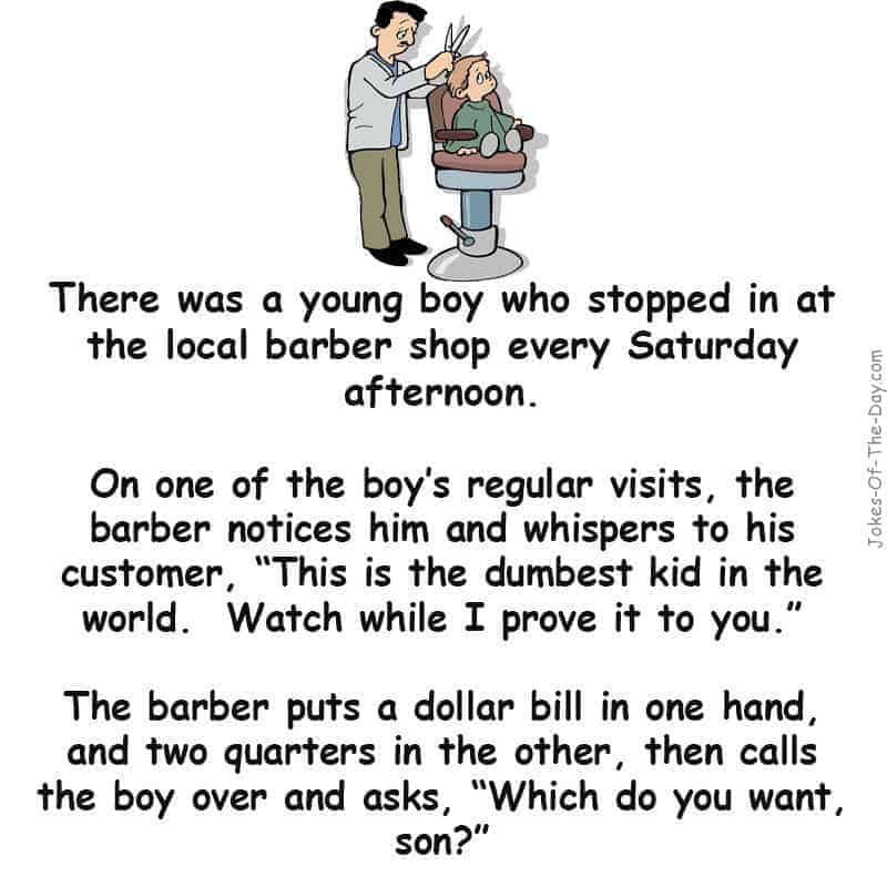 A barber wanted to prove how stupid a kid was - joke of the day