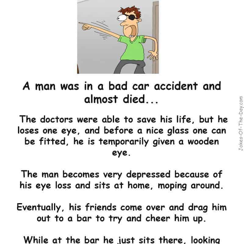 Man loses eye in accident - joke of the day