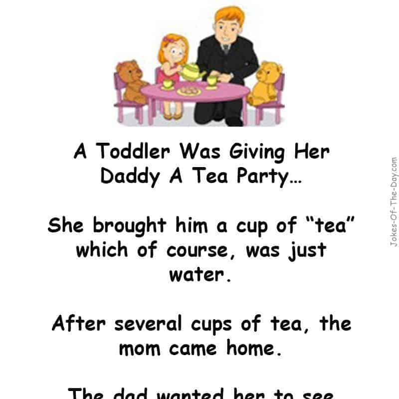 A little girl gives her dad a cup of tea. Only when his wife returns and explains to him the source, does he realize it's not so great after... -funny joke