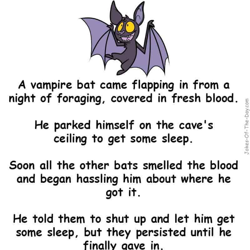 A vampire bat came flapping in from a night of foraging, covered in blood - latest joke