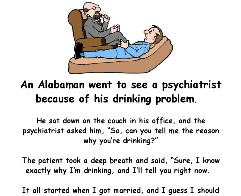 Clean joke - an alabaman went to see a psychiatrist because of his drinking problem