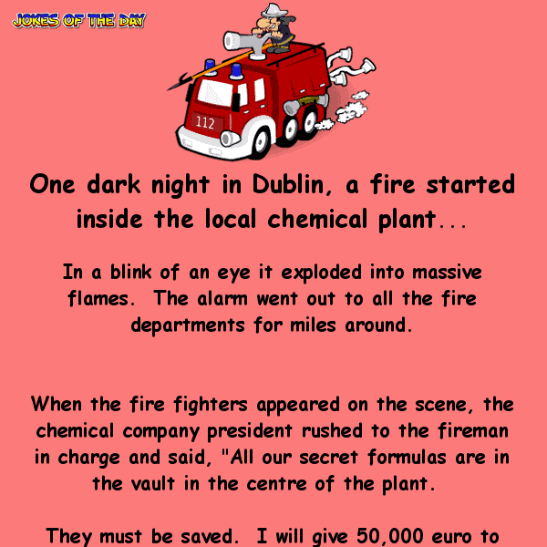 One dark night in dublin a fire started inside the local chemical plant - clean funny joke