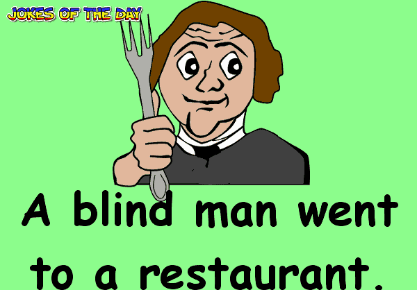 A blind man goes to a restaurant