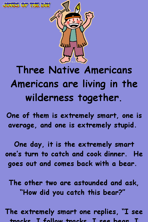 Clean Funny Joke - Three Native Americans Americans are living in the wilderness together