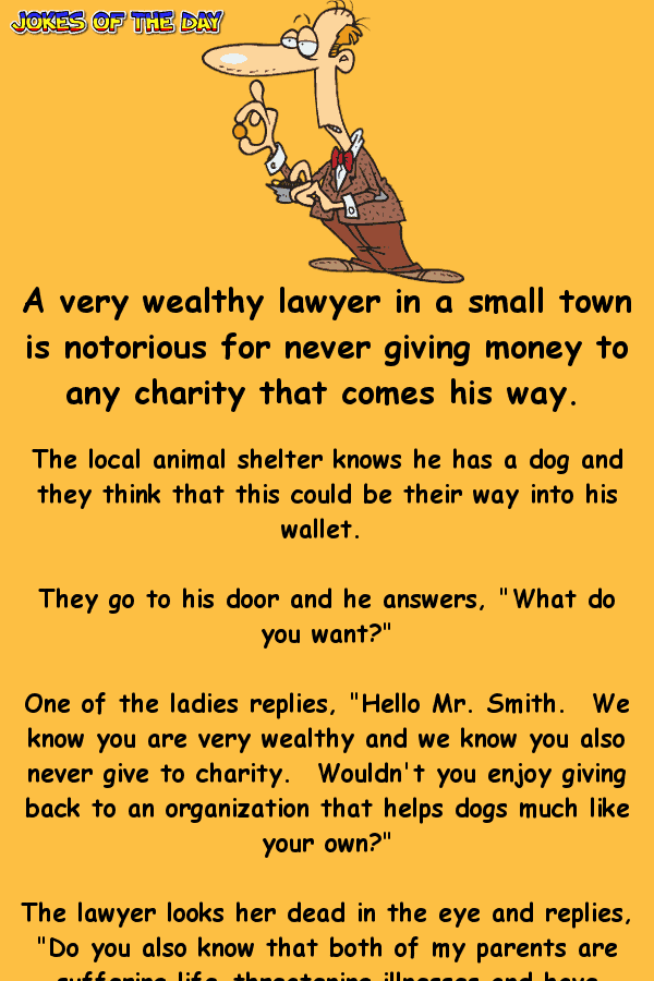 Funny Clean Lawyer Joke - A very wealthy lawyer in a small town is notorious for never giving money to any charity