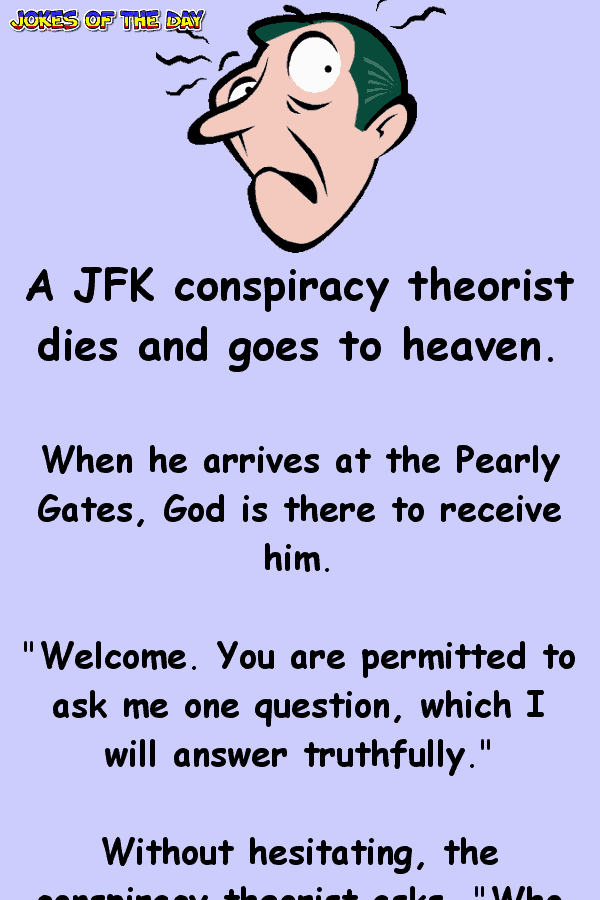 Funny Joke - A JFK conspiracy theorist dies and goes to heaven