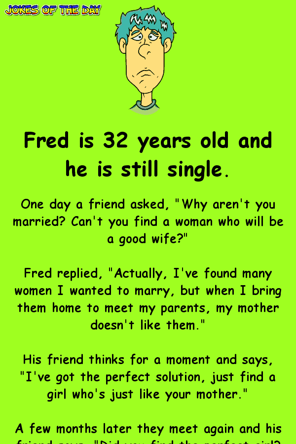 Funny Joke - Poor Fred can't find and keep a girlfriend - here's why