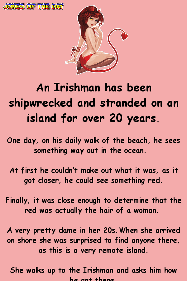 Funny joke - An Irishman was shipwrecked alone, until this gorgeous temptress arrived