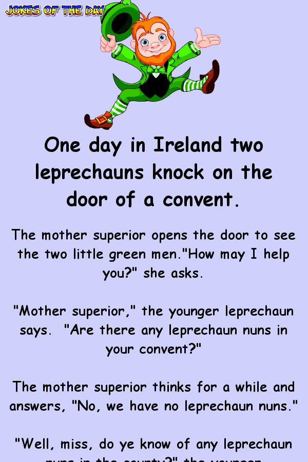 Irish Joke - One day in Ireland two leprechauns knock on the door of a convent