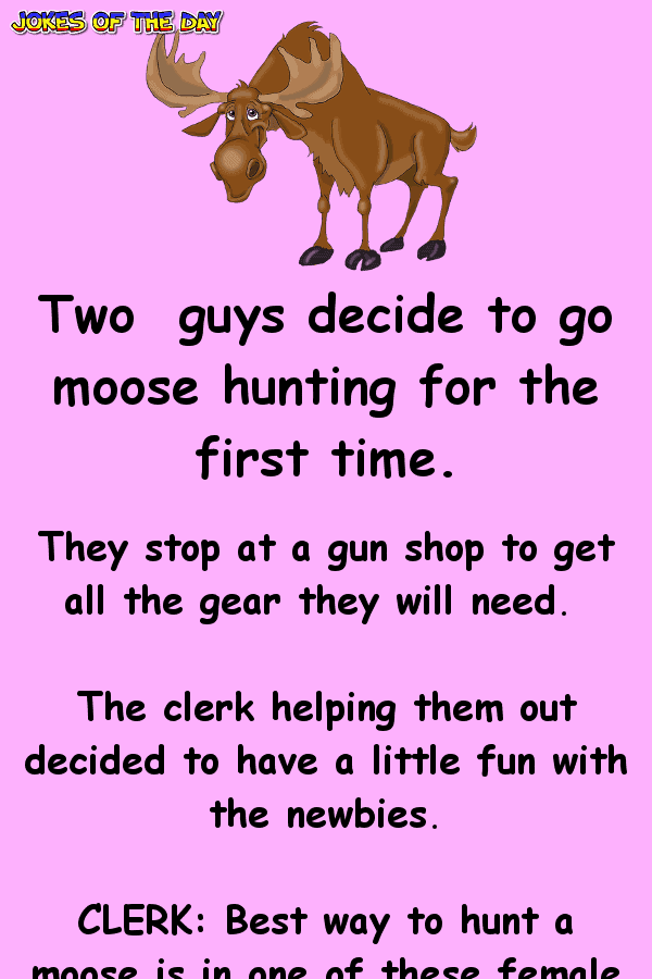Twoguys decide to go moose hunting for the first time