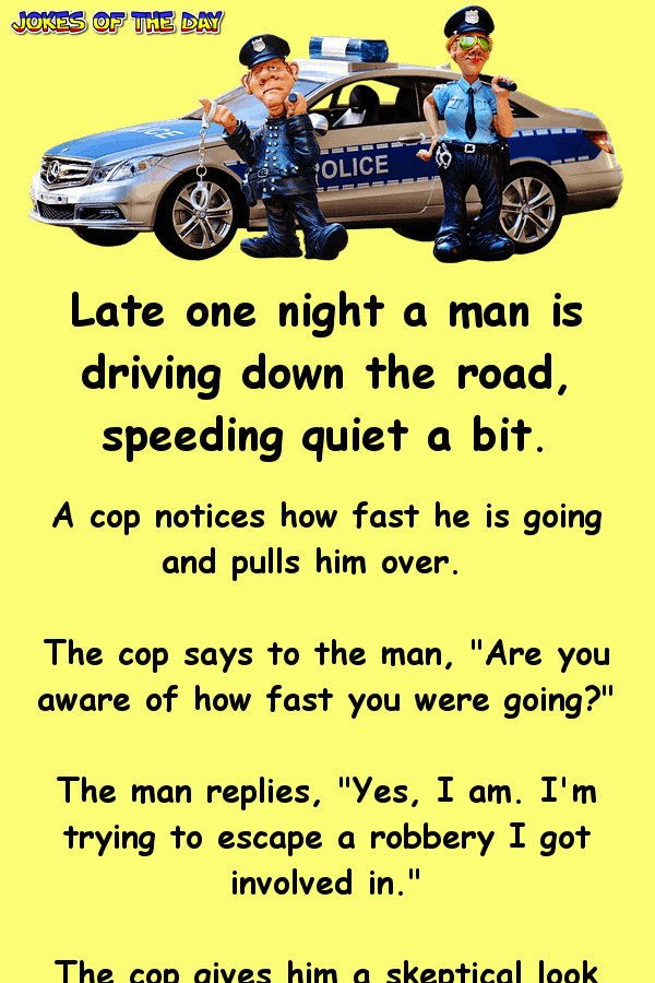 Clean Police Joke - Late one night a man is driving down the road, speeding quiet a bit