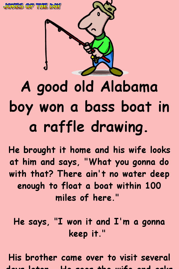 Funny Joke - A good old Alabama boy won a bass boat in a raffle drawing