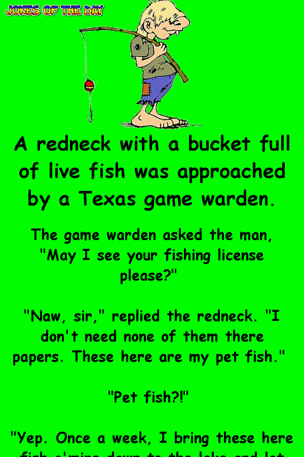Funny Joke - A redneck with a bucket full of live fish was approached by a Texas game warden