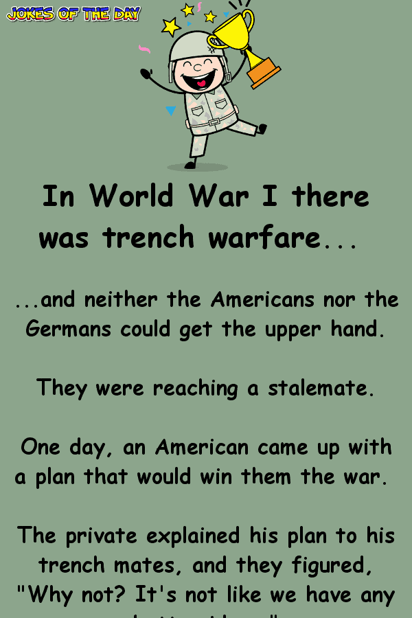 Funny Joke - In World War I there was trench warfare, and neither the Americans nor the Germans could get the upper hand