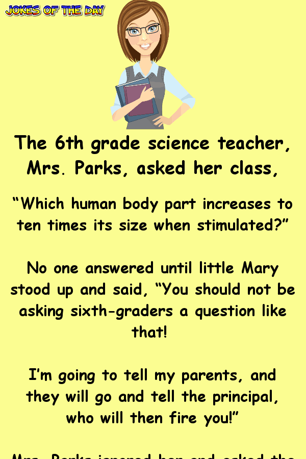 Funny Joke - The teacher asked, Which body part increases to 10 times its size when stimulated