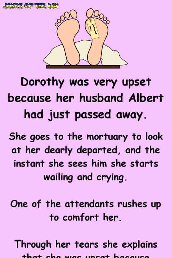 Clean Joke - Dorothy was very upset because her husband Albert had just passed away