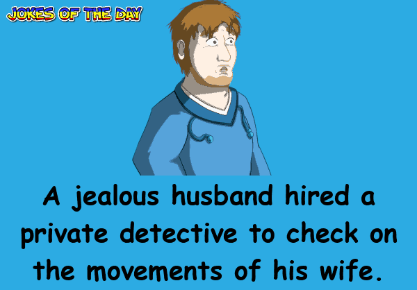 Funny Joke - The jealous husband hired a detective - and couldn't believe what he discovered