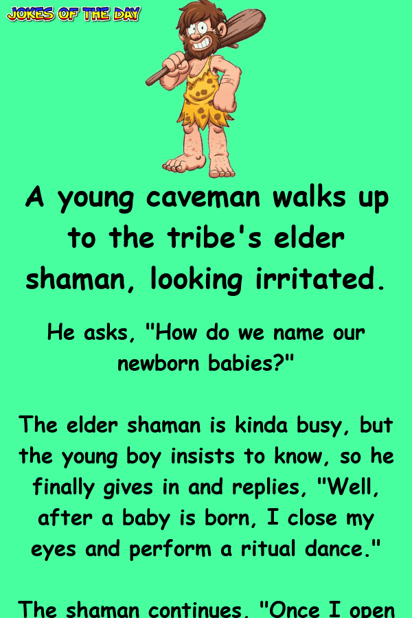 Clean Joke - A young caveman walks up to the tribe's elder shaman, looking irritated