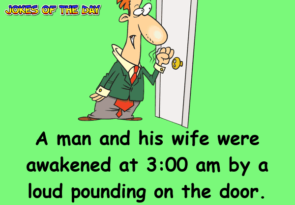 Joke - The man gets up and goes to the door where a drunken stranger, standing in the pouring rain, is asking for a push