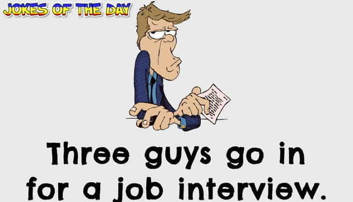 Jokesoftheday com - Funny Joke - Three guys go in for a job interview