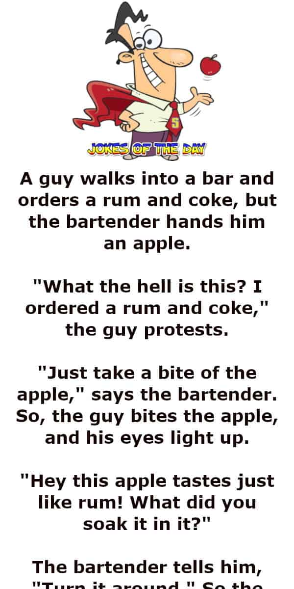 A guy walks into a bar and orders a rum and coke, but the bartender hands him an apple - Dirty Joke - Jokesoftheday com