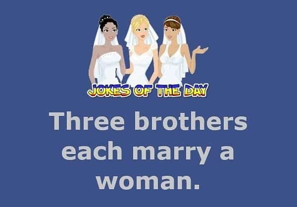 Three brothers each marry a woman - Funny Relationship Joke - Jokesoftheay com